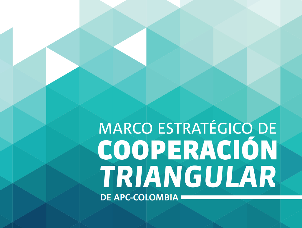 Marco Estratégico de Cooperación Triangular de APC-Colombia